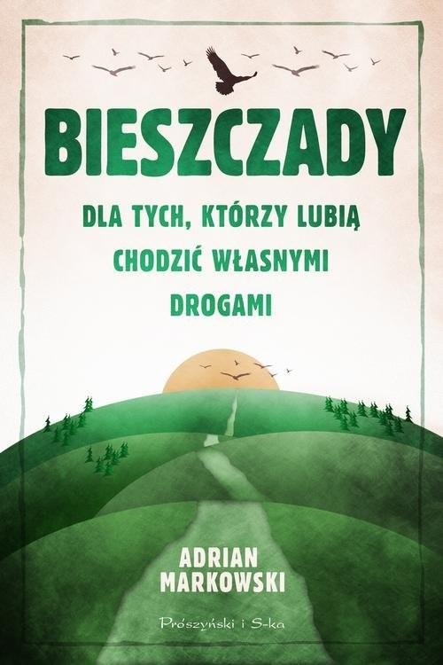 okładka Bieszczady Dla tych, którzy lubią chodzić własnymi drogamiksiążka |  | Adrian Markowski
