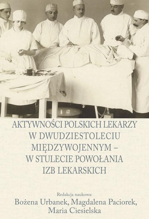okładka Aktywności polskich lekarzy w dwudziestoleciu międzywojennym - w stulecie powołania izb lekarskichksiążka |  |