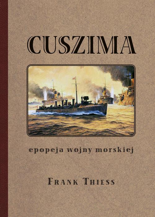 okładka Cuszima Epopeja wojny morskiejksiążka |  | Thiess Frank