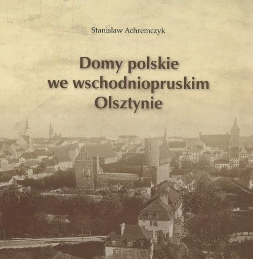 okładka Domy polskie we wschodniopruskim Olsztynieksiążka      Achremczyk Stanisław