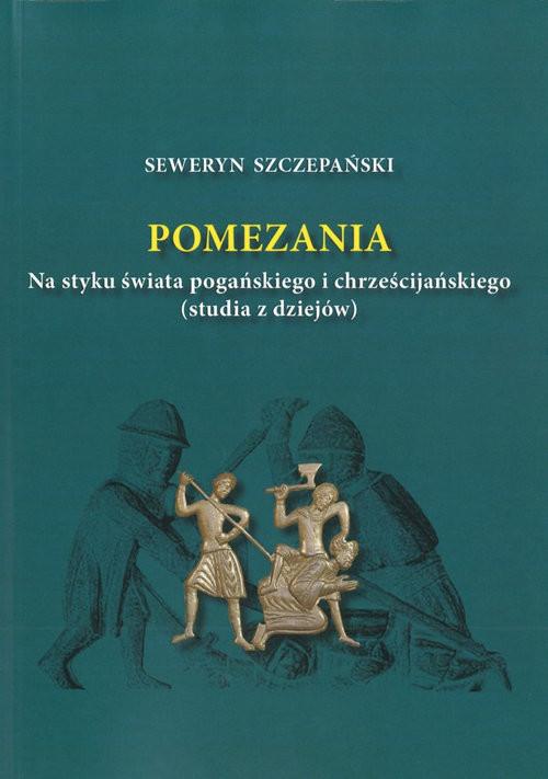 okładka Pomezania Na styku świata pogańskiego i chrześcijańskiego (studia z dziejów)książka |  | Szczepański Seweryn