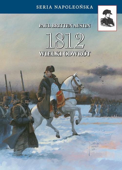 okładka 1812 Wielki odwrót Opowieść tych, co przeżyliksiążka |  | Austin Paul Britten