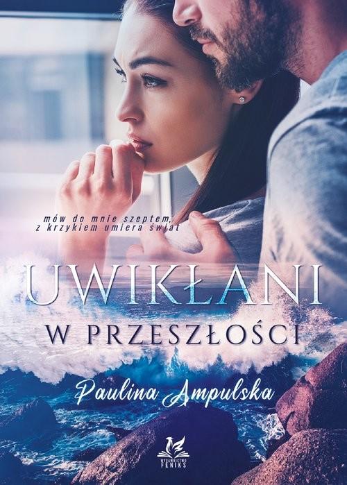 okładka Uwikłani w przeszłościksiążka      Paulina Ampulska