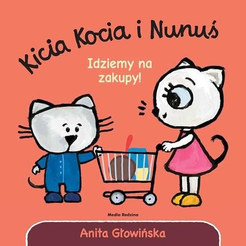 okładka Kicia Kocia i Nunuś. Idziemy na zakupy!książka |  | Anita Głowińska