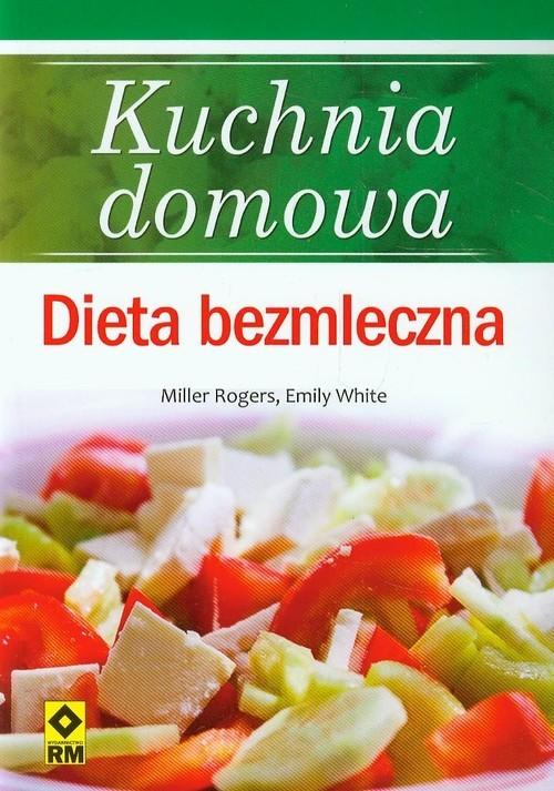 okładka Kuchnia domowa Dieta bezmlecznaksiążka      Miller Rogers, Emily White
