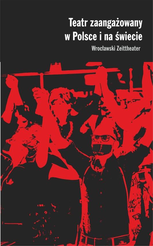 okładka Teatr zaangażowany w Polsce i na świecie. Wrocławski Zeittheaterebook | epub, mobi | Rudzki Piotr, Justyna  Kowal, Magdalena  Gołaczyńska