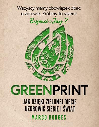 okładka Greenprint. Jak dzięki zielonej diecie zmienić siebie i świat na lepszeksiążka |  | Marco Borges