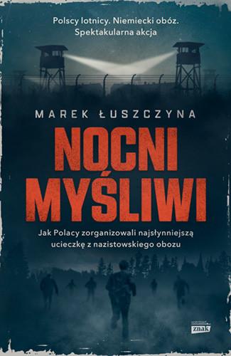 okładka Nocni myśliwi. Jak Polacy zorganizowali najsłynniejszą ucieczkę z nazistowskiego obozuksiążka      Marek  Łuszczyna