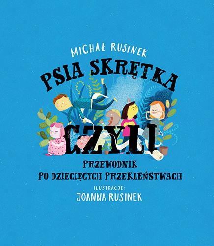 okładka Psia skrętka, czyli przewodnik po dziecięcych przekleństwachksiążka |  | Michał Rusinek