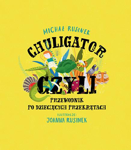okładka Chuligator, czyli przewodnik po dziecięcych przekrętachksiążka |  | Michał Rusinek