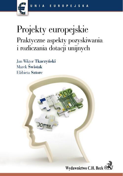 okładka Projekty europejskie Praktyczne aspekty pozyskiwania i rozliczania dotacji unijnychksiążka |  | Jan Wiktor Tkaczyński, Świstak Marek, Elżbieta Sztorc