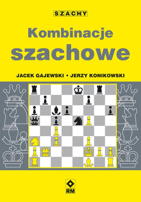 okładka Kombinacje szachoweebook | epub, mobi | Jerzy Konikowski, Jacek Gajewski