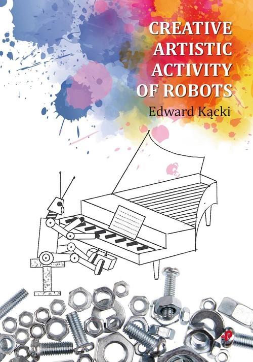 okładka Creative Artistic Activity of Robotsksiążka |  | Kącki Edward