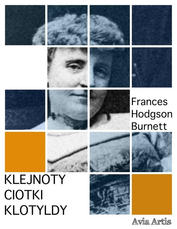 okładka Klejnoty ciotki Klotyldyebook | epub, mobi | Frances Hodgson Burnett