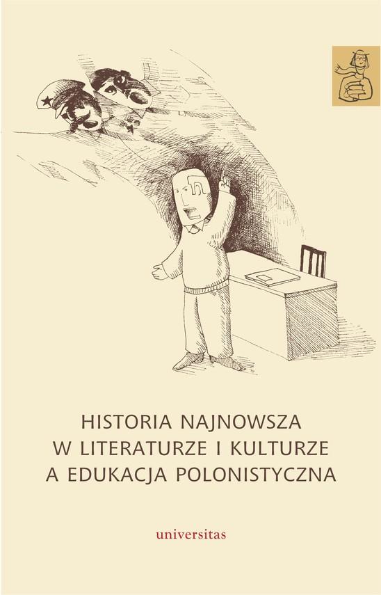 okładka Historia najnowsza w literaturze i kulturze a edukacja polonistycznaebook | epub, mobi | Anna Janus-Sitarz, Agnieszka Kania