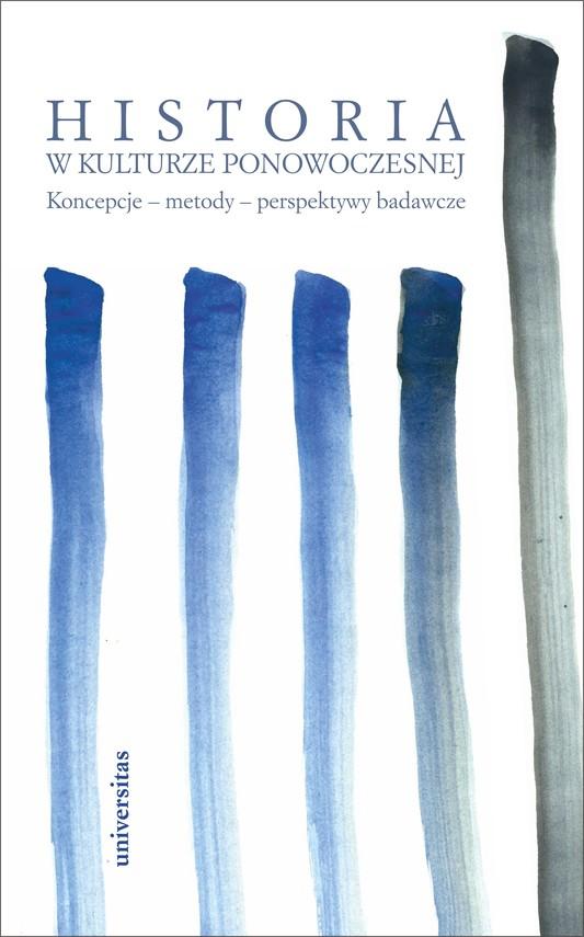 okładka Historia w kulturze ponowoczesnej. Koncepcje - metody - perspektywy badawczeebook | epub, mobi | Praca zbiorowa