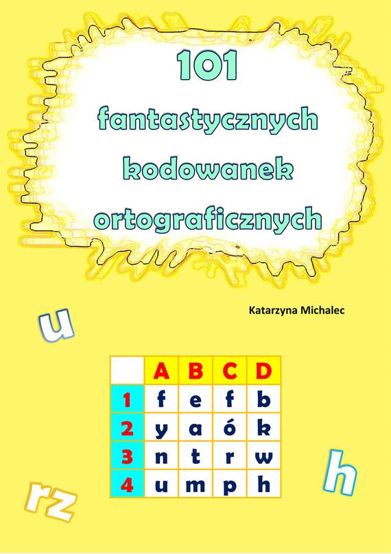 okładka 101 fantastycznych kodowanek ortograficznychebook | pdf | Katarzyna Michalec