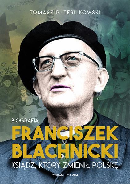 okładka Franciszek Blachnicki. Ksiądz, który zmienił Polskęksiążka |  | Tomasz P. Terlikowski