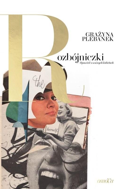okładka Rozbójniczki. Opowieść o ważnych kobietachksiążka |  | Grażyna Plebanek