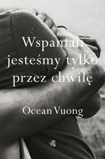 okładka Wspaniali jesteśmy tylko przez chwilęksiążka |  | Vuong Ocean