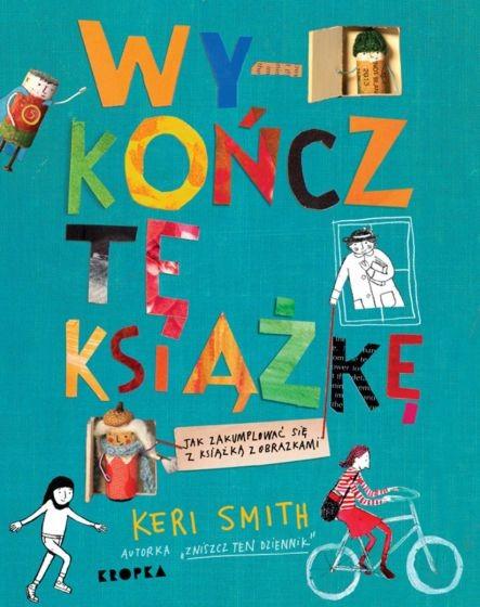 okładka Wykończ tę książkę. Jak zakumplować się z książką z obrazkamiksiążka |  | Smith Keri