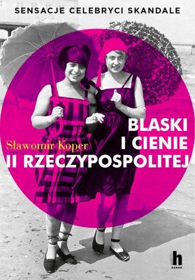 okładka Blaski i cienie II Rzeczypospolitej. Sensacje, celebryci, skandale książka |  | Sławomir Koper