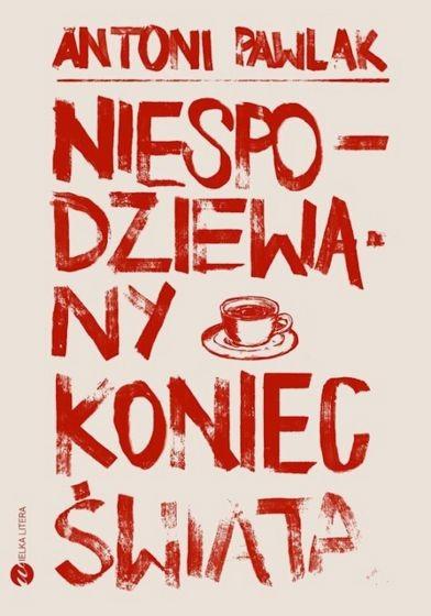 okładka Niespodziewany koniec świataksiążka |  | Antoni Pawlak