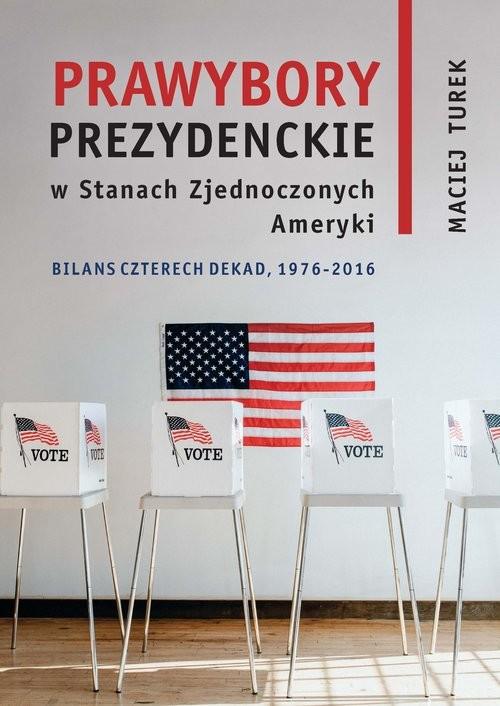 okładka Prawybory prezydenckie w Stanach Zjednoczonych Amerykiksiążka      Maciej Turek
