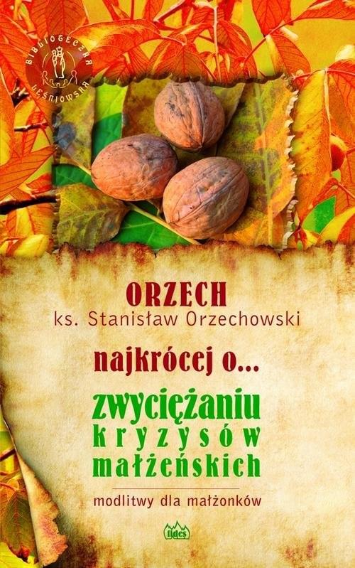 okładka ORZECH najkrócej o... zwyciężaniu kryzysów małżeńskichksiążka |  | Orzechowski Stanisław