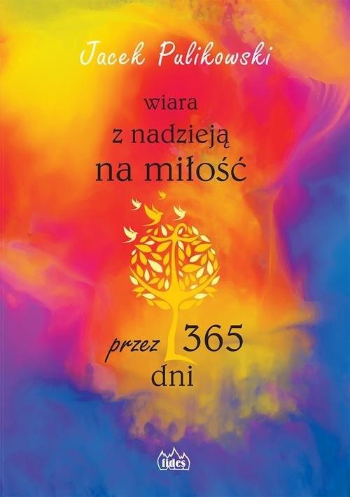 okładka Wiara z nadzieją na miłość przez 365 dniksiążka |  | Pulikowski Jacek
