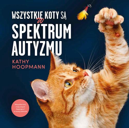 okładka Wszystkie koty są w spektrum autyzmuksiążka |  | Hoopmann Kathy