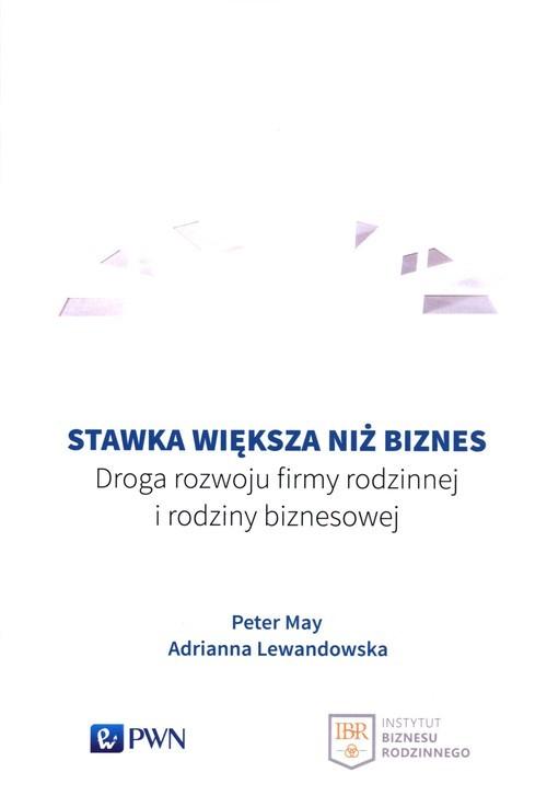 okładka Stawka większa niż biznes Droga rozwoju firmy rodzinnej i rodziny biznesowejksiążka      Peter May, Adrianna Lewandowska