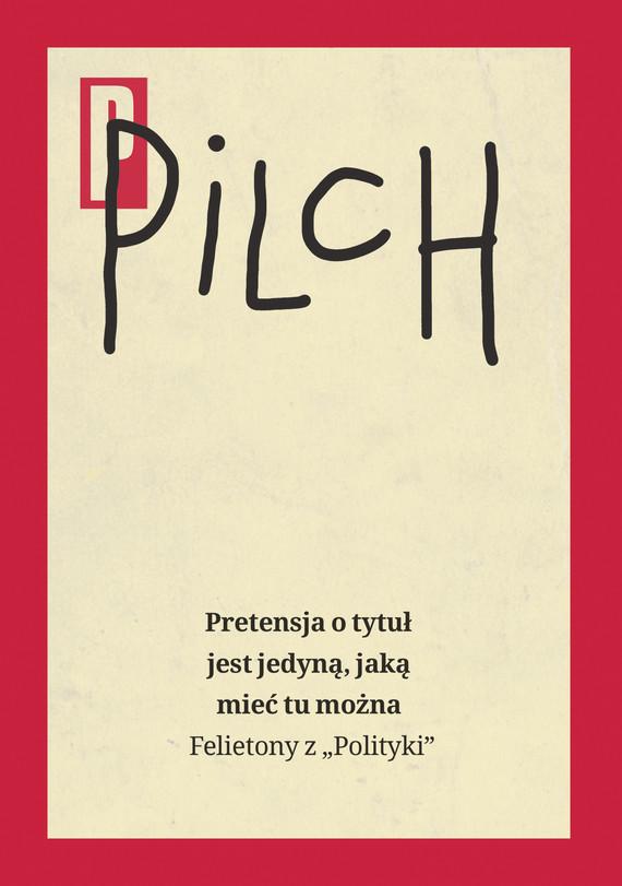 okładka Pretensja o tytuł jest jedyną, jaką mieć tu możnaebook   epub, mobi   Jerzy Pilch
