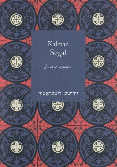 okładka Jeszcze żyjemyksiążka      Segal Kalman