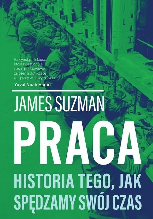 okładka Praca Historia tego, jak spędzamy swój czasksiążka      Suzman James