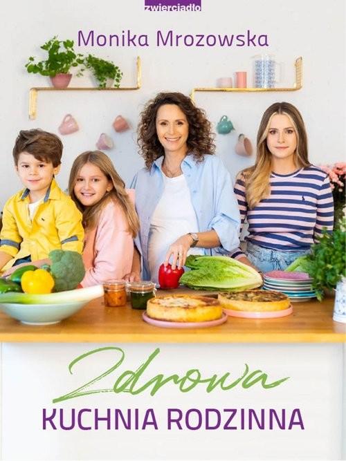 okładka Zdrowa kuchnia rodzinnaksiążka      Monika  Mrozowska