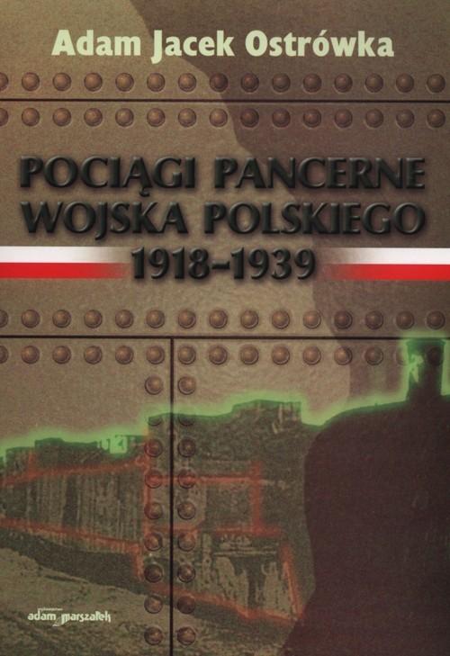 okładka Pociągi pancerne Wojska Polskiegoksiążka |  | Adam Jacek Ostrówka