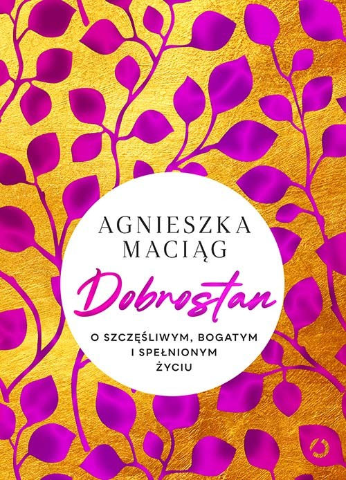okładka Dobrostan. O szczęśliwym, bogatym i spełnionym życiuksiążka |  | Agnieszka Maciąg