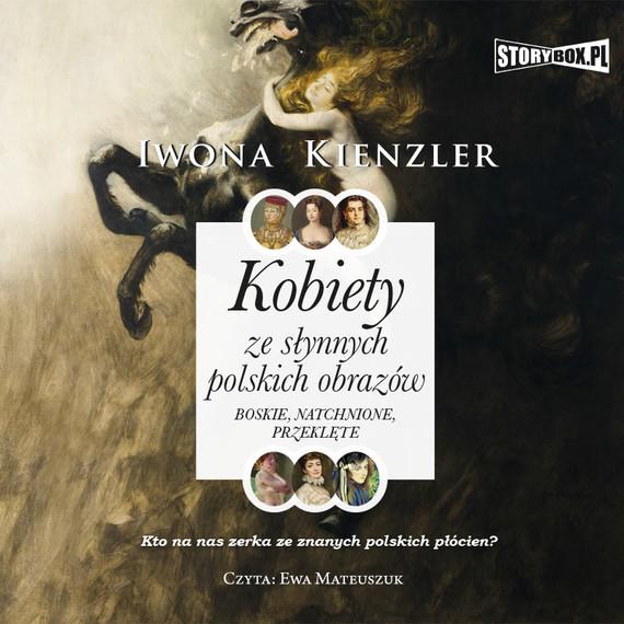 okładka Kobiety ze słynnych polskich obrazów. Boskie, natchnione, przeklęteaudiobook | MP3 | Iwona Kienzler