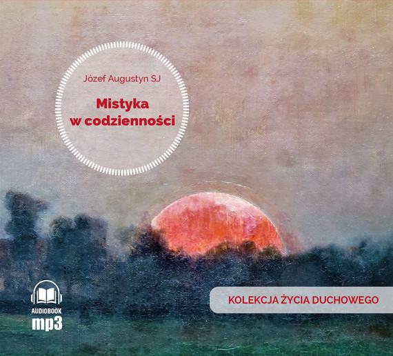 okładka Mistyka w codziennościaudiobook | MP3 | Józef Augustyn SJ