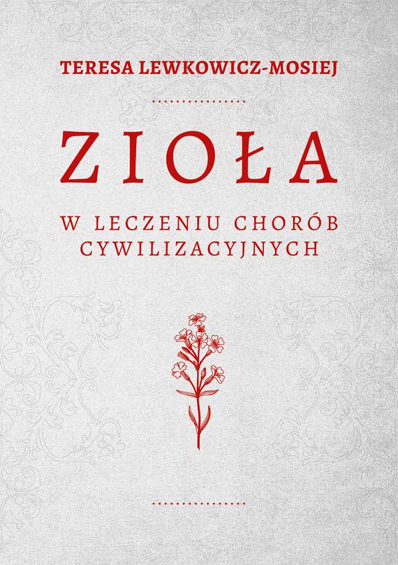 okładka Zioła w leczeniu chorób cywilizacyjnychebook | epub, mobi | Teresa Lewkowicz-Mosiej