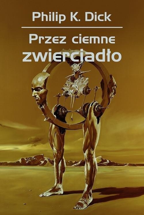 okładka Przez ciemne zwierciadłoksiążka |  | Philip K. Dick, Wojciech Siudmak