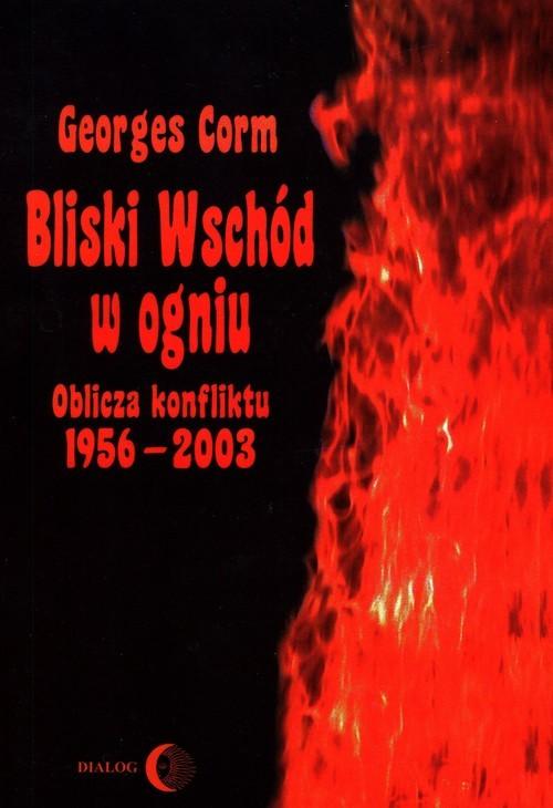 okładka Bliski Wschód w ogniu Oblicza konfiktu 1956-2003książka      Georges  Corm