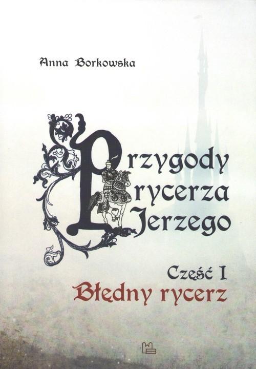 okładka Przygody rycerza Jerzego 1 Błędny Rycerzksiążka      Anna Borkowska