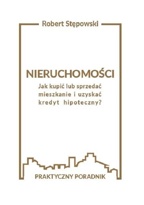 okładka Nieruchomości Jak kupić lub sprzedać mieszkanie i uzyskać kredyt hipoteczny?książka |  | Robert Stępowski