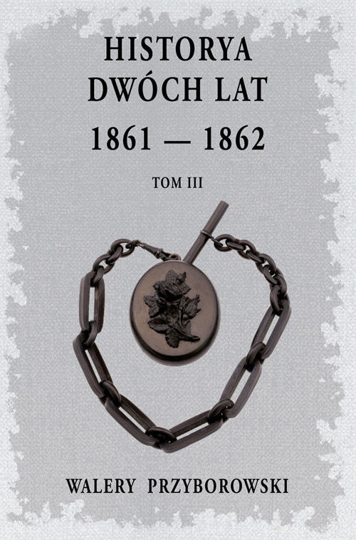 okładka Historya dwóch lat Tom 3książka |  | Walery Przyborowski