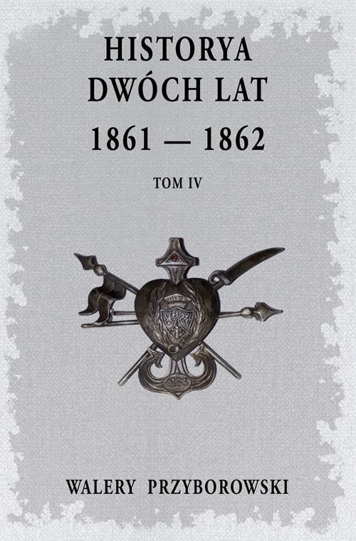 okładka Historya dwóch lat Tom 4książka |  | Walery Przyborowski