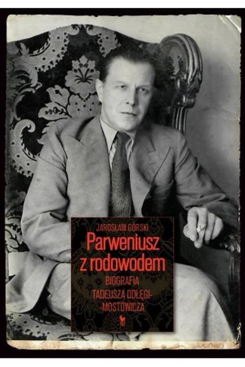 okładka Parweniusz z rodowodem Biografia Tadeusza Dołęgi-Mostowiczaksiążka |  | Jarosław Górski