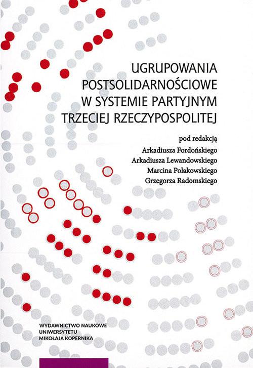 okładka Ugrupowania postsolidarnościowe w systemie partyjnym Trzeciej Rzeczypospolitejksiążka |  |