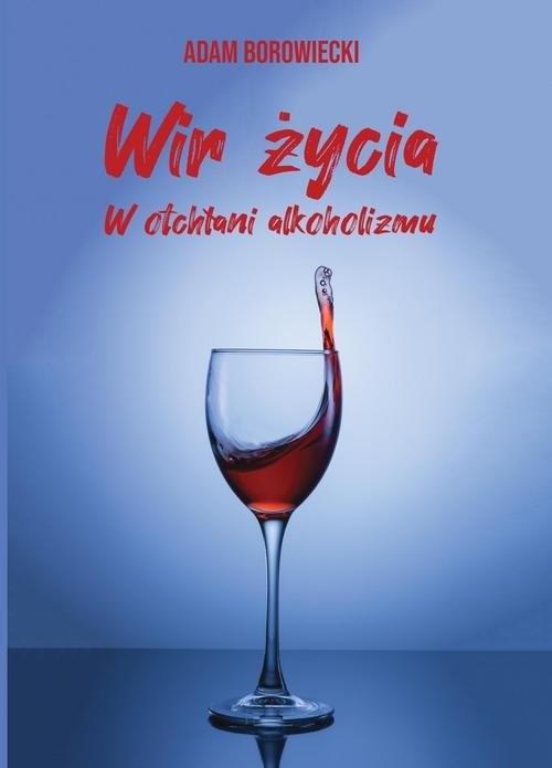okładka Wir życia. W otchłani alkoholizmuksiążka |  | Adam  Borowiecki